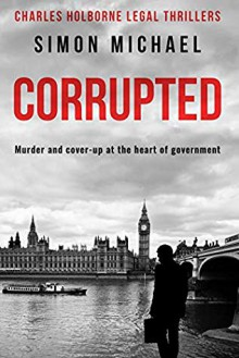 CORRUPTED: Murder and cover-up at the heart of government - Simon Michael