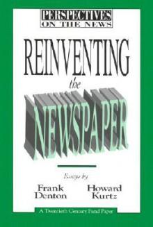 Reinventing the Newspaper - Frank Denton, Howard Kurtz