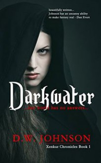 Darkwater: Epic Sword and Sorcery Action Adventure (Xenkur Chronicles Book 1) - DW Johnson