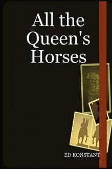 All the Queen's Horses - E. D. Konstant