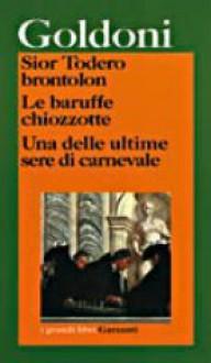 Sior Todero brontolon - Le baruffe chiozzotte - Una delle ultime sere di carnevale - Carlo Goldoni, Guido Davico Bonino