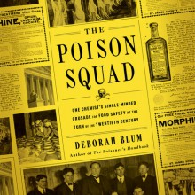 Poison Squad: One Chemist's Single-Minded Crusade for Food Safety at the Turn of the Twentieth Century - Kirsten Potter, Deborah Blum