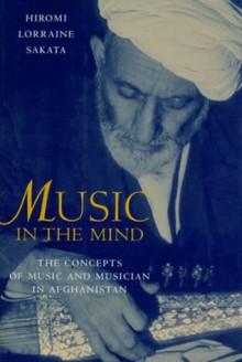 Music in the Mind: The Concepts of Music and Musician in Afghanistan - Hiromi L. Sakata, Hiromi Lorraine Sakata, Margaret Mills, Hiromi L. Sakata