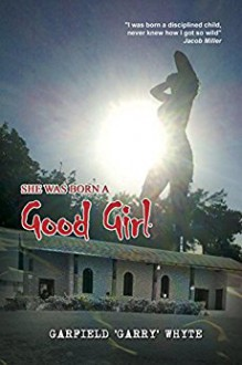 She was Born a Good Girl: An all girls boarding school story - Garfield Whyte