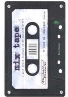 Mix tape. L'arte della cultura delle audiocassette -