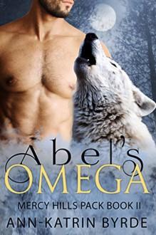 Abel's Omega(Gay Paranomal MM Mpreg Romance) (Mercy Hills Pack Book 2) - Ann-Katrin Byrde
