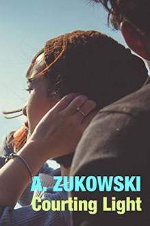 Courting Light - A. Zukowski