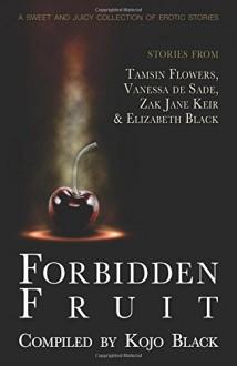 Forbidden Fruit - Kojo Black, Zak Jane Keir, Elizabeth Black, Tamsin Flowers, Vanessa de Sade