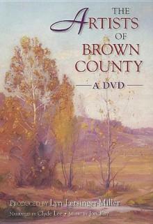 The Artists of Brown County - Lyn Letsinger-Miller, Jon Kay, Clyde Lee