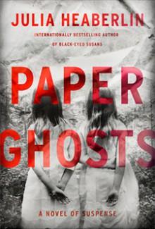 Paper Ghosts: A Novel of Suspense - Julia Heaberlin