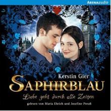 Saphirblau - Kerstin Gier,Josefine Preuß,Maria Ehrich