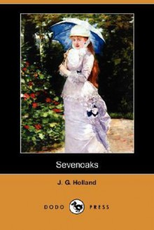 Sevenoaks (Dodo Press) - J.G. Holland