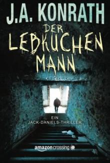 Der Lebkuchenmann - Ein Jack-Daniels-Thriller (German Edition) - J.A. Konrath