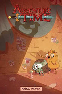 Adventure Time Original Graphic Novel Vol. 6: Masked Mayhem - Kate Leth,Pendleton Ward,Bridget Underwood
