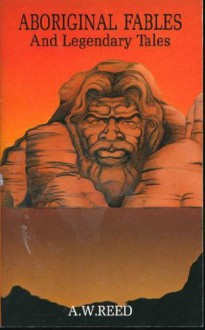 Aboriginal Fables and Legendary Tales - A.W. Reed;E.H. Papps (Illustrator)