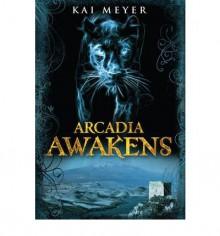 Arcadia Awakens - Kai Meyer