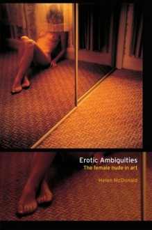 Erotic Ambiguities: The Female Nude in Art - Helen McDonald