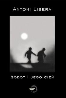 Godot i jego cień - Libera Antoni