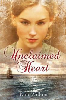 Unclaimed Heart - Kim Wilkins