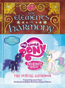 The Elements of Harmony: The Official Guidebook (My Little Pony: Friendship is Magic) - Jayson Thiessen, Lauren Faust, Meghan Mccarthy, Brandon T. Snider