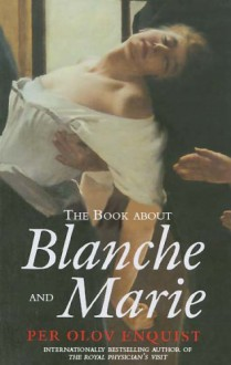 The Book About Blanche and Marie: A Novel - Per Olov Enquist