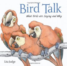 Bird Talk: What Birds Are Saying and Why - Lita Judge