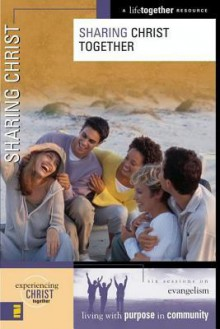 Sharing Christ Together: Six Sessions on Evangelism (Experiencing Christ Together Series) - Brett Eastman, Dee Eastman, Todd Wendorff, Denise Wendorff