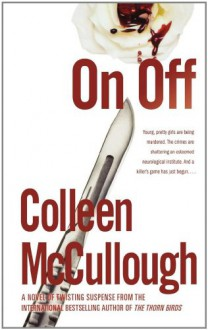 On, Off: A Novel - Colleen McCullough