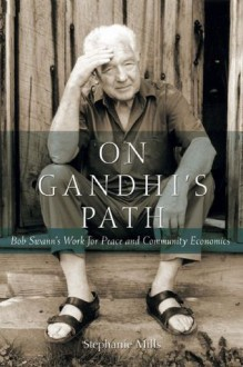 On Gandhi's Path: Bob Swann's Work for Peace and Community Economics - Stephanie Mills