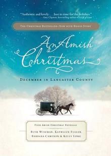 An Amish Christmas: December in Lancaster County - Beth Wiseman, Fuller Kathleen Fuller, Long Kelly Long