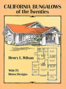 California Bungalows of the Twenties - Henry L. Wilson