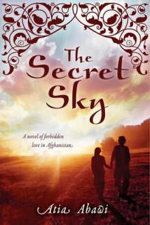 The Secret Sky: A Novel of Forbidden Love in Afghanistan - Atia Abawi