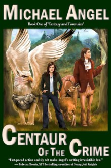 Centaur of the Crime: A Novel of Fantasy and Forensics - Michael Angel