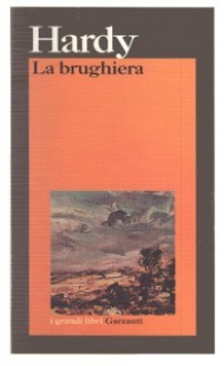 La brughiera - Thomas Hardy,Ada Prospero,Attilio Bertolucci