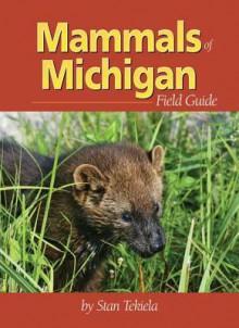 Mammals of Michigan Field Guide (Mammals Field Guides) - Stan Tekiela