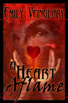 A Heart Aflame (Maewyn's Prophecy, #3) - Emily Veinglory