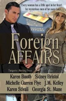Foreign Affairs - Sidney Bristol, Karen Booth, Michelle Garren Flye, J.M. Kelley, Karen Stivali, Georgia St. Maine