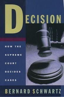 Decision: How the Supreme Court Decides Cases - Bernard Schwarz, Bernard Schwarz