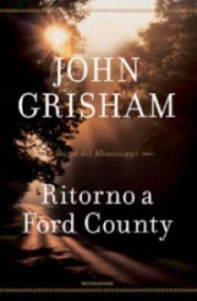 Ritorno a Ford County: Storie del Mississippi - John Grisham