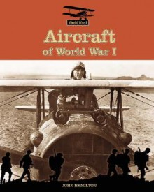Aircraft of World War I - John Hamilton