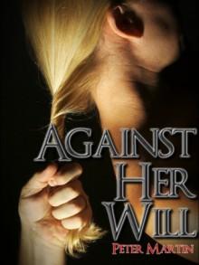 Against Her Will - Peter Martin, Martin Perks