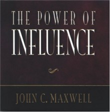 The Power Of Influence - John C. Maxwell