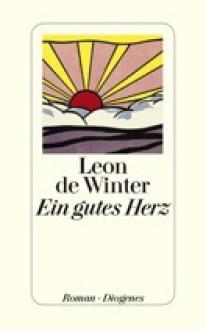 Ein gutes Herz - Leon de Winter