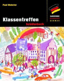 Klassentreffen: Schülerbuch (Cambridge Express German) (German Edition) - Paul Webster