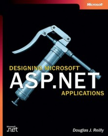 Designing Microsoft® ASP.NET Applications - Douglas J. Reilly