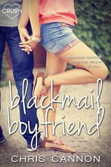 Blackmail Boyfriend (Entangled Crush) - Chris Cannon