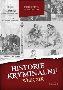 Historie kryminalne. Wiek XIX – Część 1 - Piotr Ryttel, Karol Ryttel