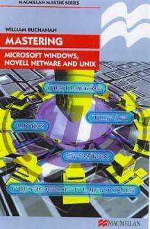 Mastering Microsoft Windows, Novell NetWare and UNIX (Palgrave Master) - William Buchanan