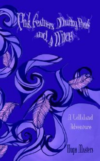 Pink Feathers, Murky Pools and a Witch: A Lellaland Adventure - Hugh Masters, Vivian Lie