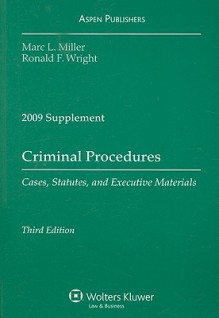 Criminal Procedures: Cases, Statutes, And Executive Materials, 2009 Supplement (Case / Statutory Supplement) - Ronald F. Wright Marc L. Miller